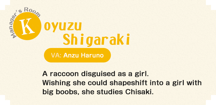 A raccoon disguised as a girl. Wishing she could shapeshift into a girl with big boobs, she studies Chisaki.