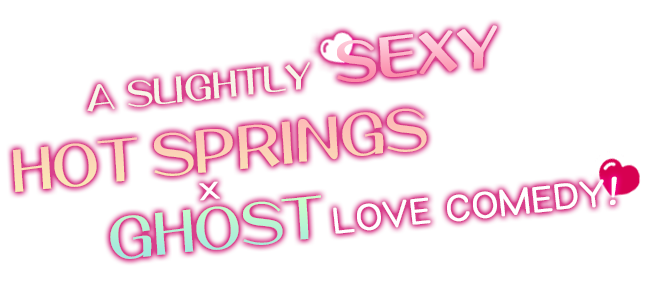 A Slightly SEXY HOT SPRINGS X GHOST Love Commedy!